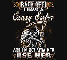 Back Off I Have A Crazy Sister T-Shirt Unisex T-Shirt