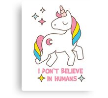 I Don't Believe In Humans - Unicorn Funny T Shirt Canvas Print