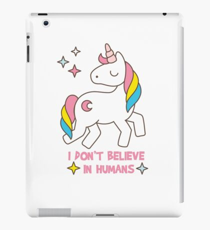 I Don't Believe In Humans - Unicorn Funny T Shirt iPad Case/Skin