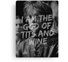 Tyrion Lannister - I am the god of tits and wine Canvas Print