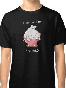 I am not fat, I am bold - Funny Hippo Shirt Classic T-Shirt
