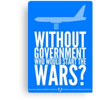 Without Government Who Would Start The Wars? Canvas Print