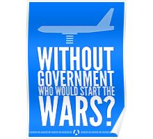 Without Government Who Would Start The Wars? Poster
