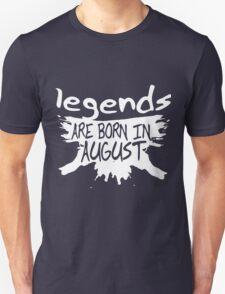 Legends are born august  Unisex T-Shirt