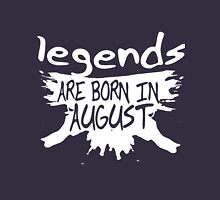 Legends are born august  Unisex T-Shirt