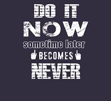 Do it now sometime late becomes never Unisex T-Shirt