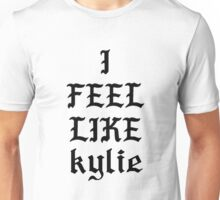 I Feel Like Kylie. Unisex T-Shirt