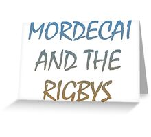 Mordecai And The Rigbys Greeting Card