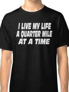 The Fast And The Furious Quote - I Live My Life A Quarter Mile At A Time Classic T-Shirt