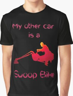 My other car is a swoop bike Graphic T-Shirt