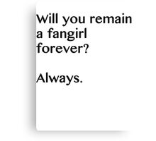 Fangirl forever Canvas Print