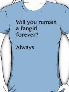 Fangirl forever T-Shirt