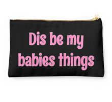 Dis be my babies things pink Studio Pouch