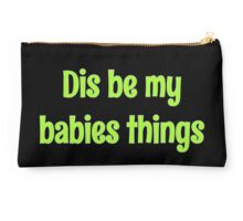 Dis be my babies things green Studio Pouch