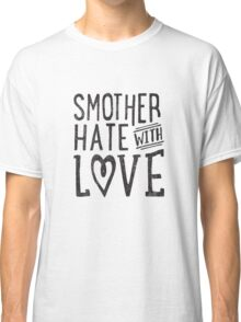 Smother Hate Classic T-Shirt
