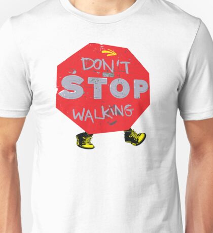 Don't stop walking Unisex T-Shirt