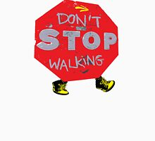 Don't stop walking Unisex T-Shirt