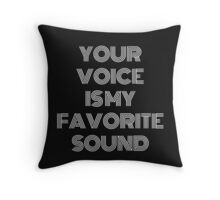 Your Voice Is My Favorite Sound Throw Pillow