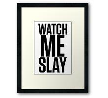WATCH ME SLAY Framed Print