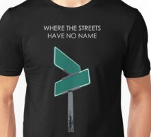 Where The Streets Have No Name Unisex T-Shirt