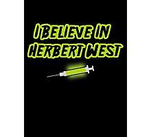 I Believe in Herbert West Photographic Print