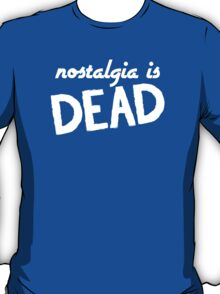 Nostalgia Is Dead tee T-Shirt