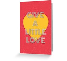 Give a little love Greeting Card