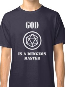 God is a Dungeon Master Classic T-Shirt