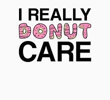 I Really Donut Care Unisex T-Shirt