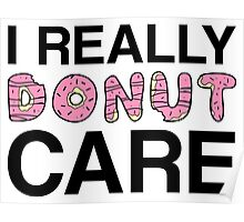 I Really Donut Care Poster