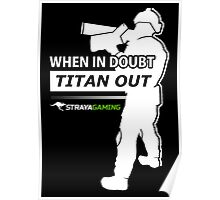 """""""When In Doubt, Titan Out"""" - StrayaGaming Poster"""
