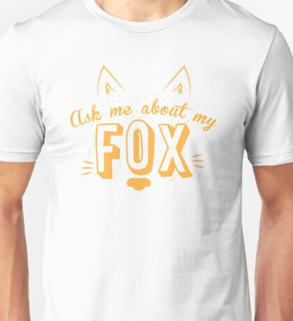 Ask me about my FOX Unisex T-Shirt
