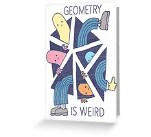 GEOMETRY IS WEIRD! Greeting Card