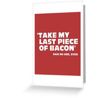 Last Piece Of Bacon Funny Quote Greeting Card