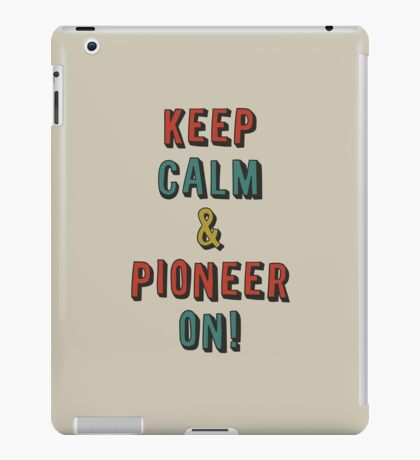 KEEP CALM AND PIONEER ON! iPad Case/Skin