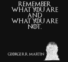 Remember what you are and what you are not. - George R. R. Martin - Game of Thrones by galatria