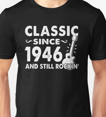 Classic Since 1946 And Still Rockin  Unisex T-Shirt