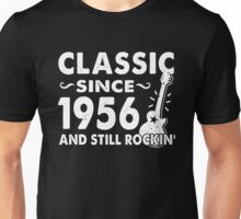 Classic Since 1956 And Still Rockin  Unisex T-Shirt