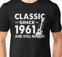 Classic Since 1961 And Still Rockin  Unisex T-Shirt