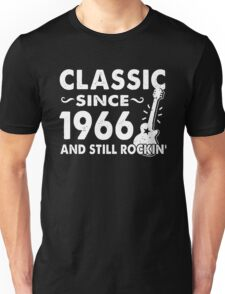 Classic Since 1966 And Still Rockin  Unisex T-Shirt