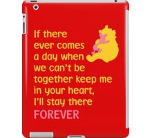 If there ever comes a day when we can't be together keep me in your heart, I'll stay there forever - Winnie the Pooh - Disney iPad Case/Skin