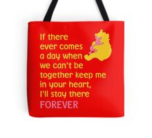 If there ever comes a day when we can't be together keep me in your heart, I'll stay there forever - Winnie the Pooh - Disney Tote Bag