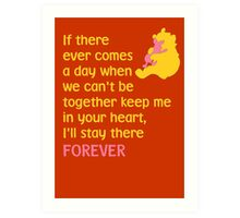 If there ever comes a day when we can't be together keep me in your heart, I'll stay there forever - Winnie the Pooh - Disney Art Print