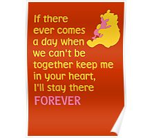If there ever comes a day when we can't be together keep me in your heart, I'll stay there forever - Winnie the Pooh - Disney Poster