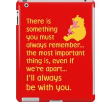 There is something you must always remember... the most important thing is, even if we're apart... I'll always be with you. - Winnie the Pooh - Disney iPad Case/Skin