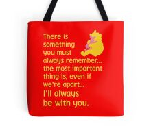 There is something you must always remember... the most important thing is, even if we're apart... I'll always be with you. - Winnie the Pooh - Disney Tote Bag