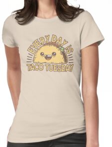 EVERY DAY IS TACO TUESDAY! Womens Fitted T-Shirt