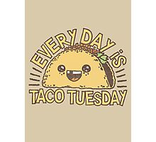 EVERY DAY IS TACO TUESDAY! Photographic Print