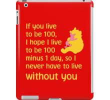 If you live to be 100, I hope I live to be 100 minus 1 day, so I never have to live without you. - Winnie the pooh - Disney iPad Case/Skin