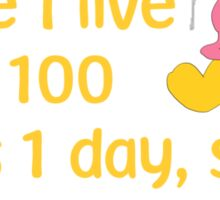 If you live to be 100, I hope I live to be 100 minus 1 day, so I never have to live without you. - Winnie the pooh - Disney Sticker